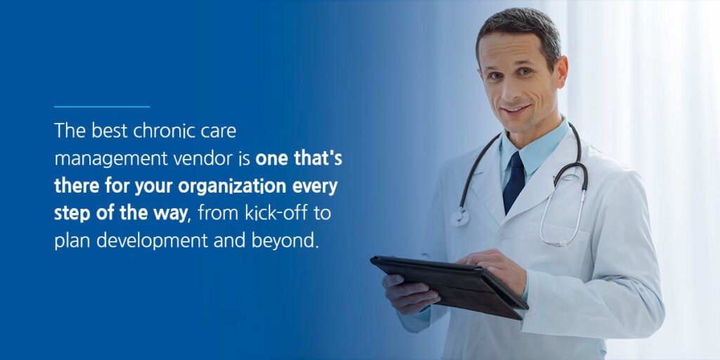 The best chronic care management vendor is one that's there for your organization every step of the way, from kick-off to plan development and beyond.