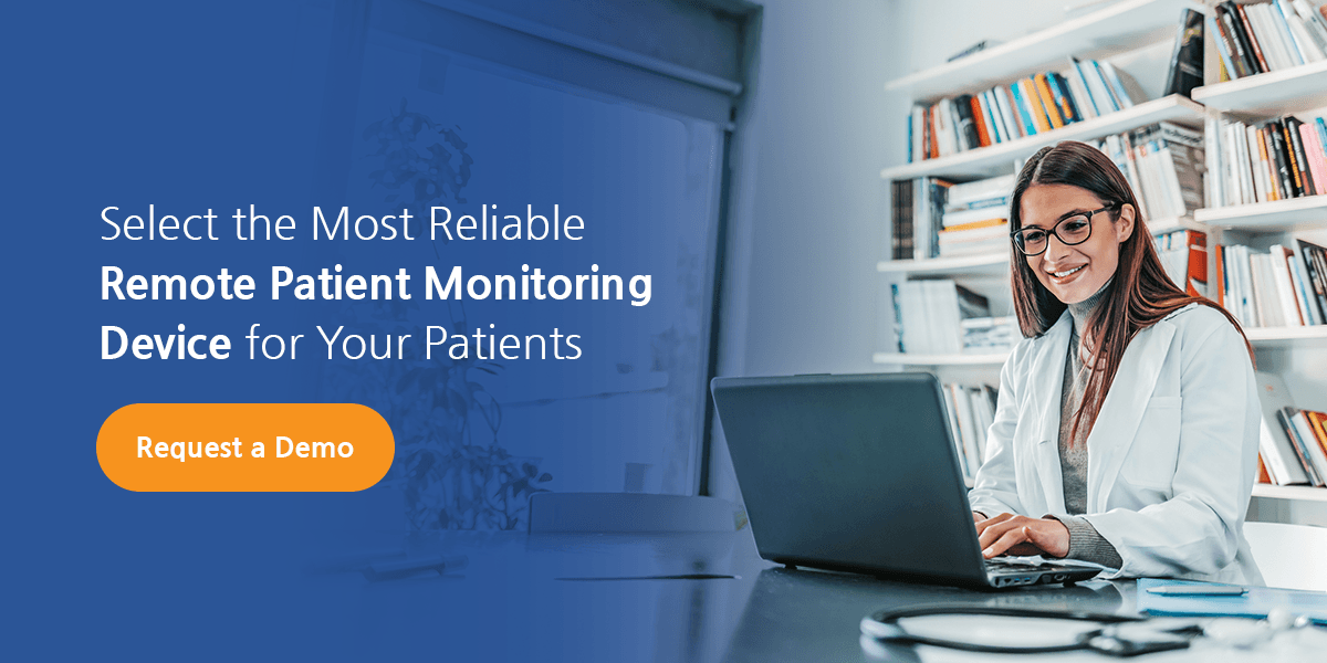 Select the most reliable remote patient monitoring device for your patients.