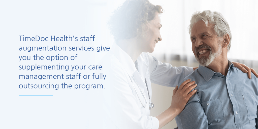 TimeDoc Health's staff augmentation services give you the option of supplementing your care management staff or fully outsourcing this part of the program.