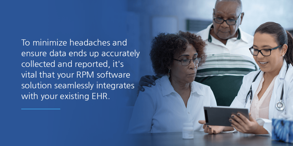 To minimize headaches and ensure data ends up accurately collected and reported, it's vital that your RPM software solution seamlessly integrates with your existing EHR.